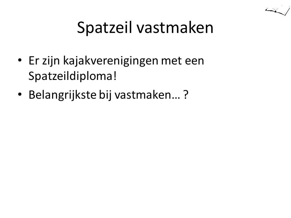 Spatzeil vastmaken Er zijn kajakverenigingen met een Spatzeildiploma! Belangrijkste bij vastmaken… ?