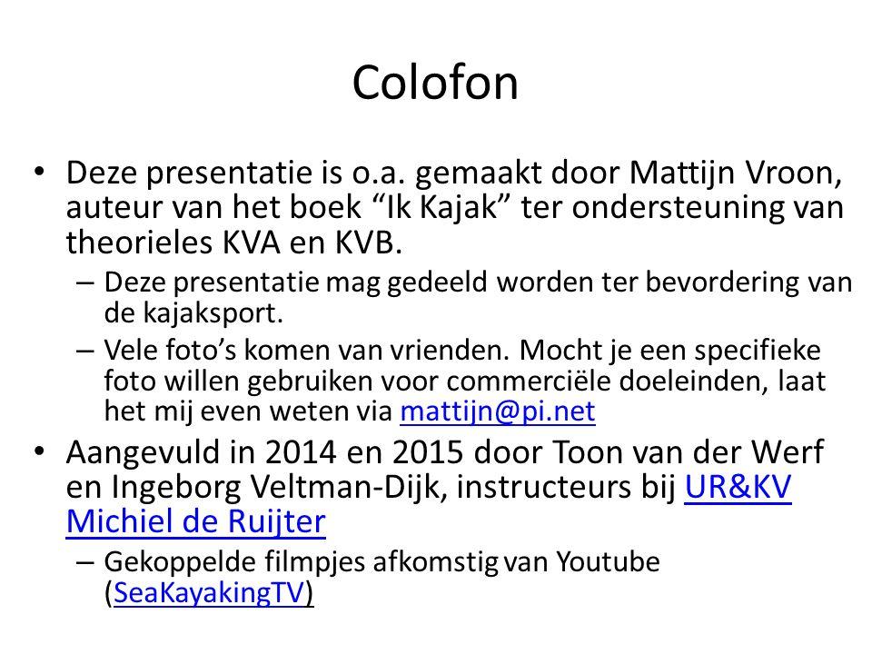 """Colofon Deze presentatie is o.a. gemaakt door Mattijn Vroon, auteur van het boek """"Ik Kajak"""" ter ondersteuning van theorieles KVA en KVB. – Deze presen"""