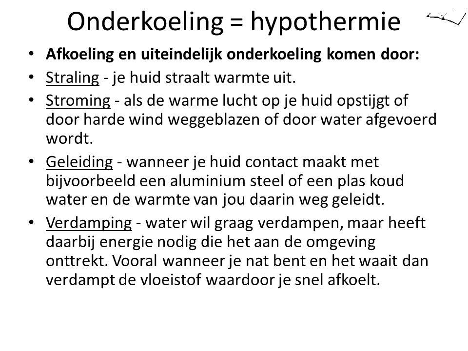 Onderkoeling = hypothermie Afkoeling en uiteindelijk onderkoeling komen door: Straling - je huid straalt warmte uit. Stroming - als de warme lucht op