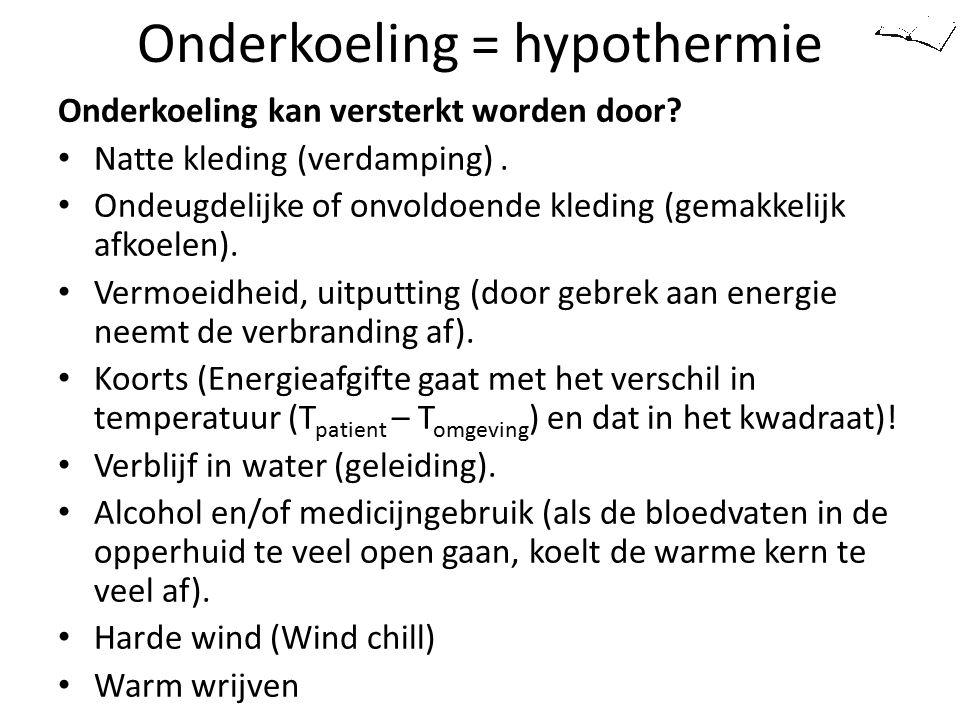 Onderkoeling = hypothermie Onderkoeling kan versterkt worden door? Natte kleding (verdamping). Ondeugdelijke of onvoldoende kleding (gemakkelijk afkoe