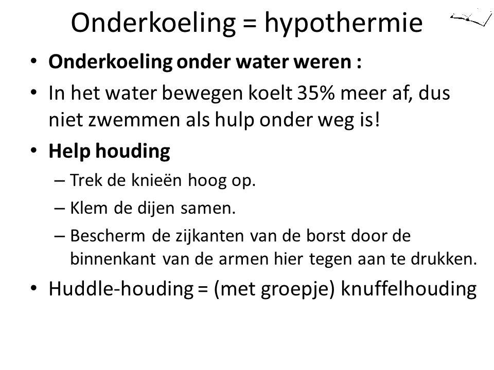 Onderkoeling = hypothermie Onderkoeling onder water weren : In het water bewegen koelt 35% meer af, dus niet zwemmen als hulp onder weg is! Help houdi
