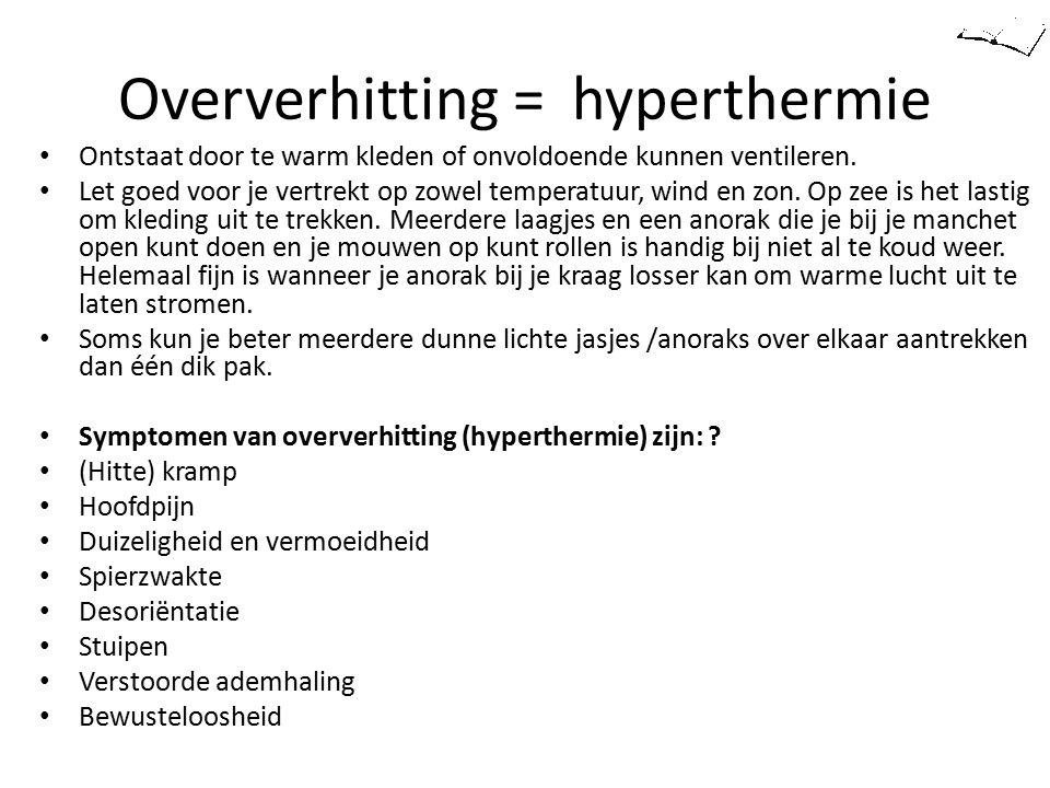 Oververhitting = hyperthermie Ontstaat door te warm kleden of onvoldoende kunnen ventileren. Let goed voor je vertrekt op zowel temperatuur, wind en z