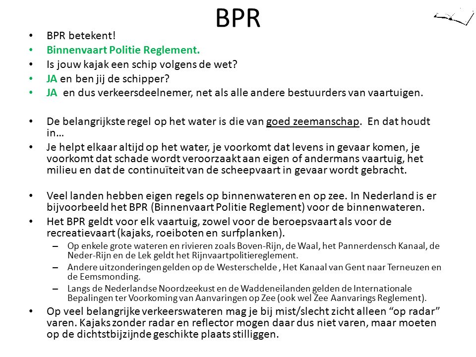 BPR BPR betekent! Binnenvaart Politie Reglement. Is jouw kajak een schip volgens de wet? JA en ben jij de schipper? JA en dus verkeersdeelnemer, net a