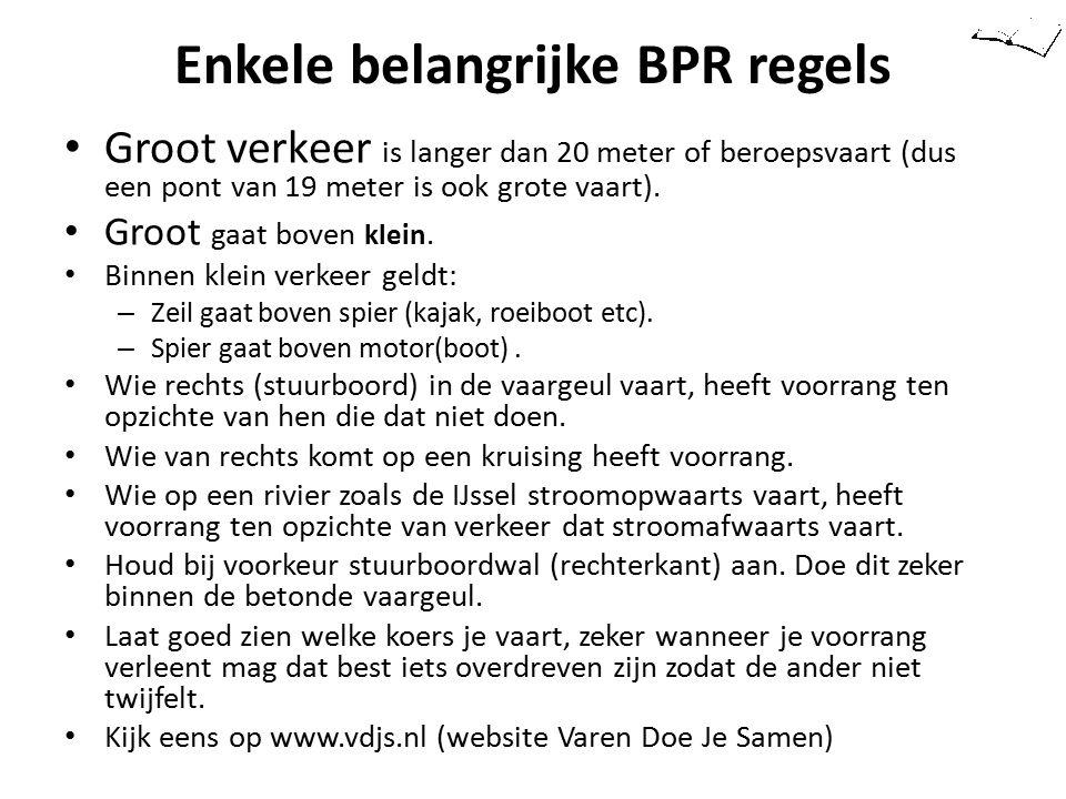 Enkele belangrijke BPR regels Groot verkeer is langer dan 20 meter of beroepsvaart (dus een pont van 19 meter is ook grote vaart). Groot gaat boven kl