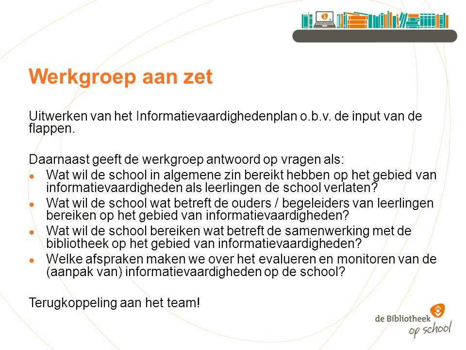 Werkgroep aan zet Uitwerken van het Informatievaardighedenplan o.b.v.