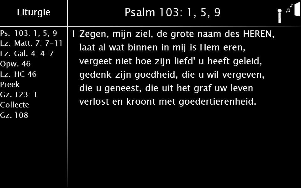 Liturgie Ps.103: 1, 5, 9 Lz.Matt.7: 7-11 Lz.Gal.