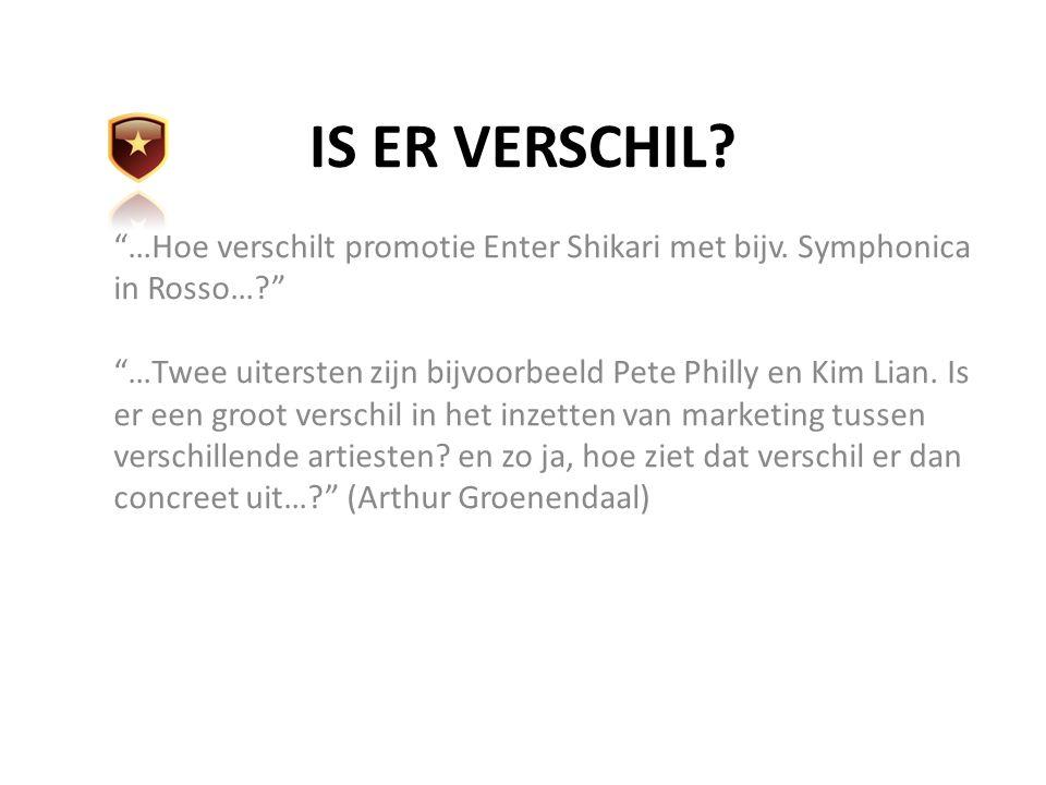 """IS ER VERSCHIL? """"…Hoe verschilt promotie Enter Shikari met bijv. Symphonica in Rosso…?"""" """"…Twee uitersten zijn bijvoorbeeld Pete Philly en Kim Lian. Is"""