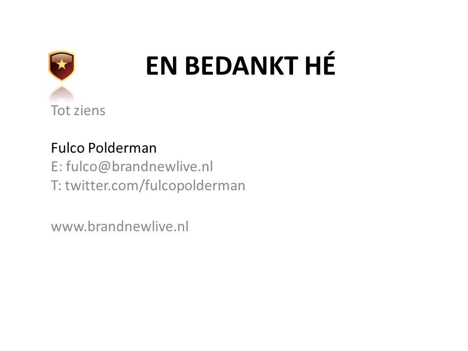 EN BEDANKT HÉ Tot ziens Fulco Polderman E: fulco@brandnewlive.nl T: twitter.com/fulcopolderman www.brandnewlive.nl