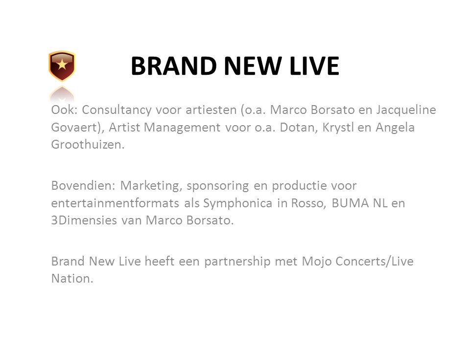 BRAND NEW LIVE Ook: Consultancy voor artiesten (o.a. Marco Borsato en Jacqueline Govaert), Artist Management voor o.a. Dotan, Krystl en Angela Groothu