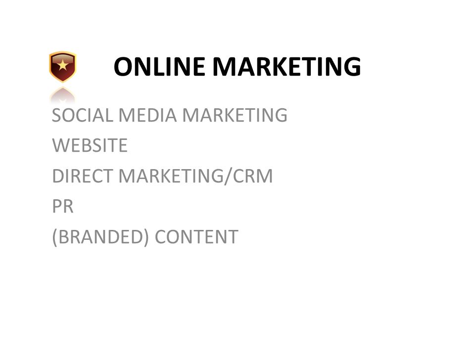 ONLINE MARKETING SOCIAL MEDIA MARKETING WEBSITE DIRECT MARKETING/CRM PR (BRANDED) CONTENT