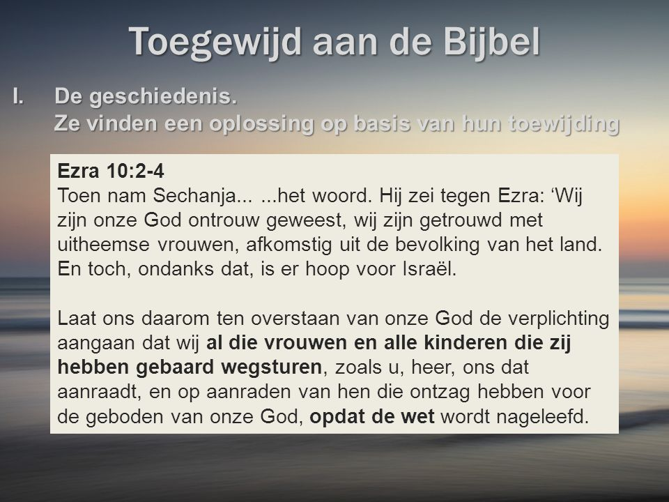 Toegewijd aan de Bijbel Ezra 10:2-4 Toen nam Sechanja......het woord.
