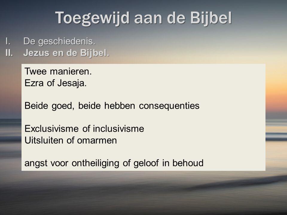 Toegewijd aan de Bijbel I.De geschiedenis. II.Jezus en de Bijbel.