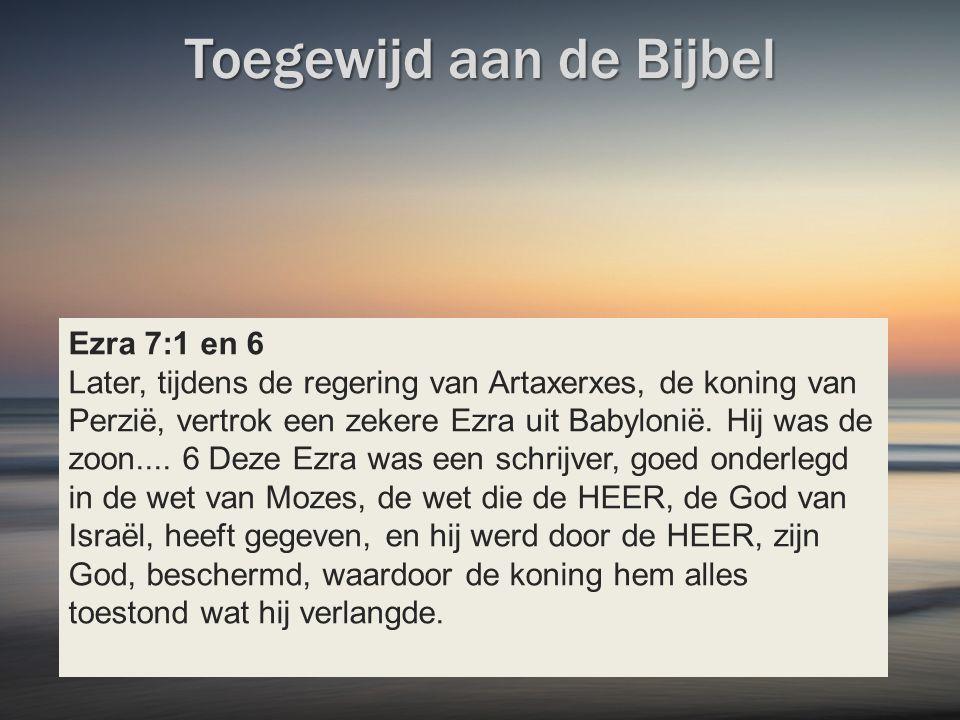 Ezra 7:1 en 6 Later, tijdens de regering van Artaxerxes, de koning van Perzië, vertrok een zekere Ezra uit Babylonië.