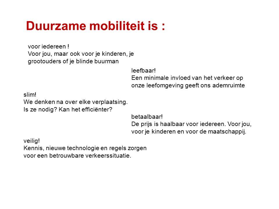 Duurzame mobiliteit is : voor iedereen ! Voor jou, maar ook voor je kinderen, je grootouders of je blinde buurman leefbaar! Een minimale invloed van h