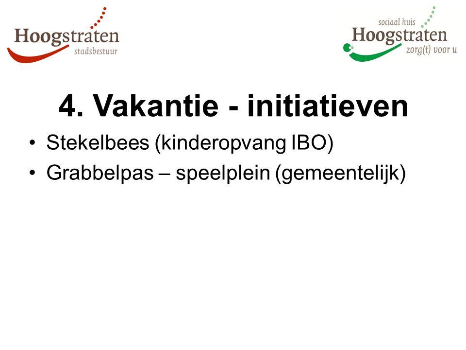 4. Vakantie - initiatieven Stekelbees (kinderopvang IBO) Grabbelpas – speelplein (gemeentelijk)