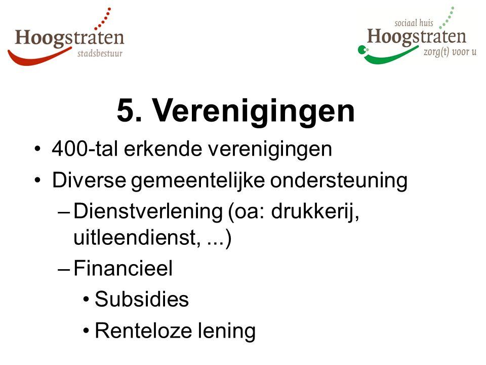 5. Verenigingen 400-tal erkende verenigingen Diverse gemeentelijke ondersteuning –Dienstverlening (oa: drukkerij, uitleendienst,...) –Financieel Subsi