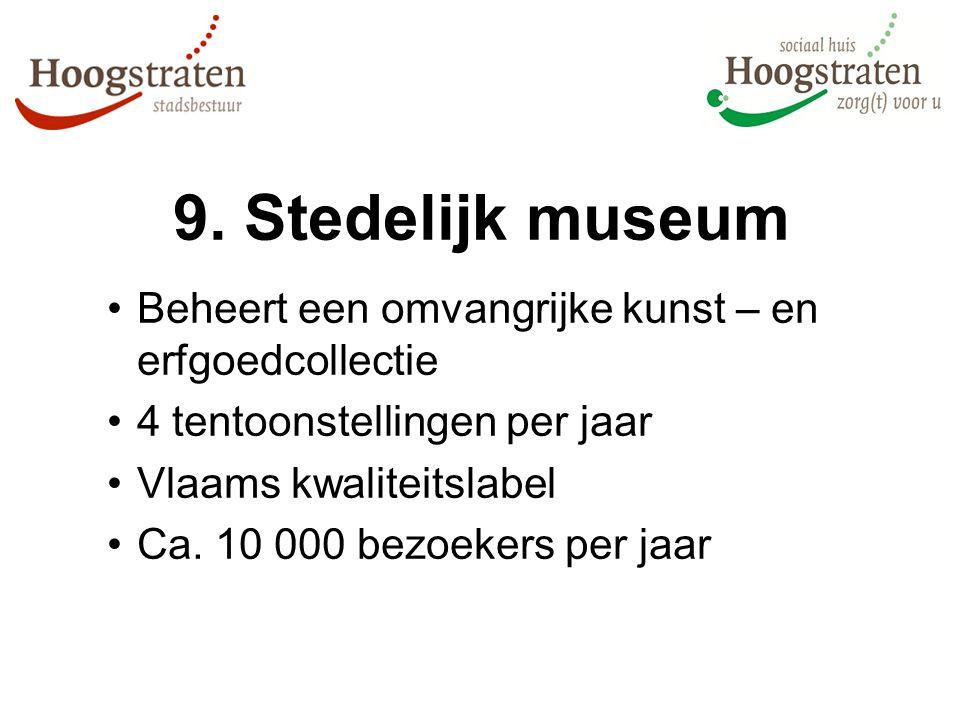 9. Stedelijk museum Beheert een omvangrijke kunst – en erfgoedcollectie 4 tentoonstellingen per jaar Vlaams kwaliteitslabel Ca. 10 000 bezoekers per j