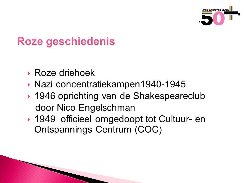 Roze geschiedenis  Roze driehoek  Nazi concentratiekampen1940-1945  1946 oprichting van de Shakespeareclub door Nico Engelschman  1949 officieel omgedoopt tot Cultuur- en Ontspannings Centrum (COC)