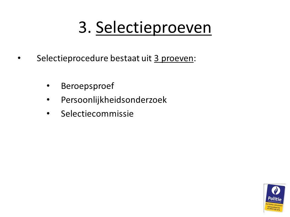 3. Selectieproeven Selectieprocedure bestaat uit 3 proeven: Beroepsproef Persoonlijkheidsonderzoek Selectiecommissie