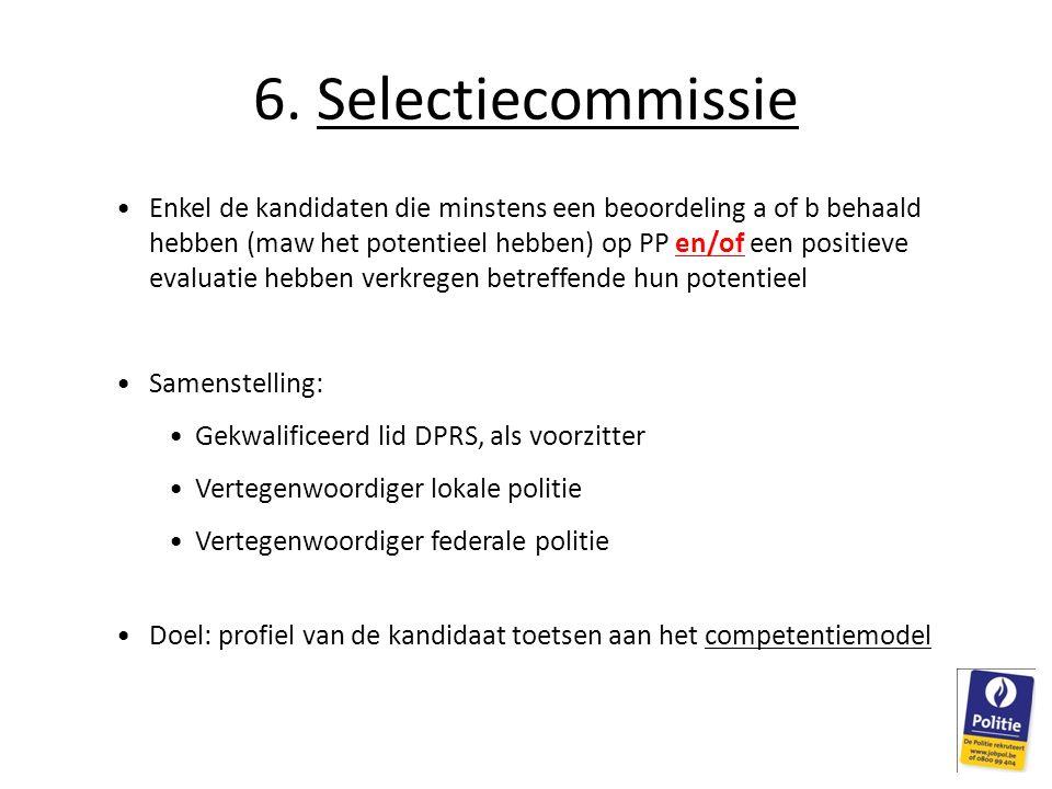 6. Selectiecommissie Enkel de kandidaten die minstens een beoordeling a of b behaald hebben (maw het potentieel hebben) op PP en/of een positieve eval