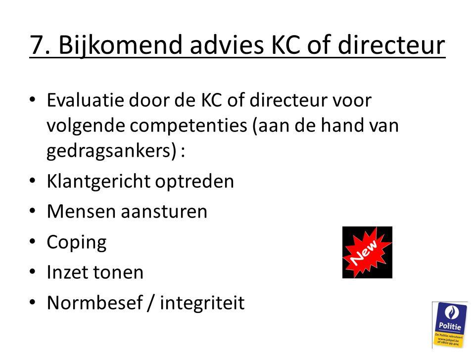 7. Bijkomend advies KC of directeur Evaluatie door de KC of directeur voor volgende competenties (aan de hand van gedragsankers) : Klantgericht optred