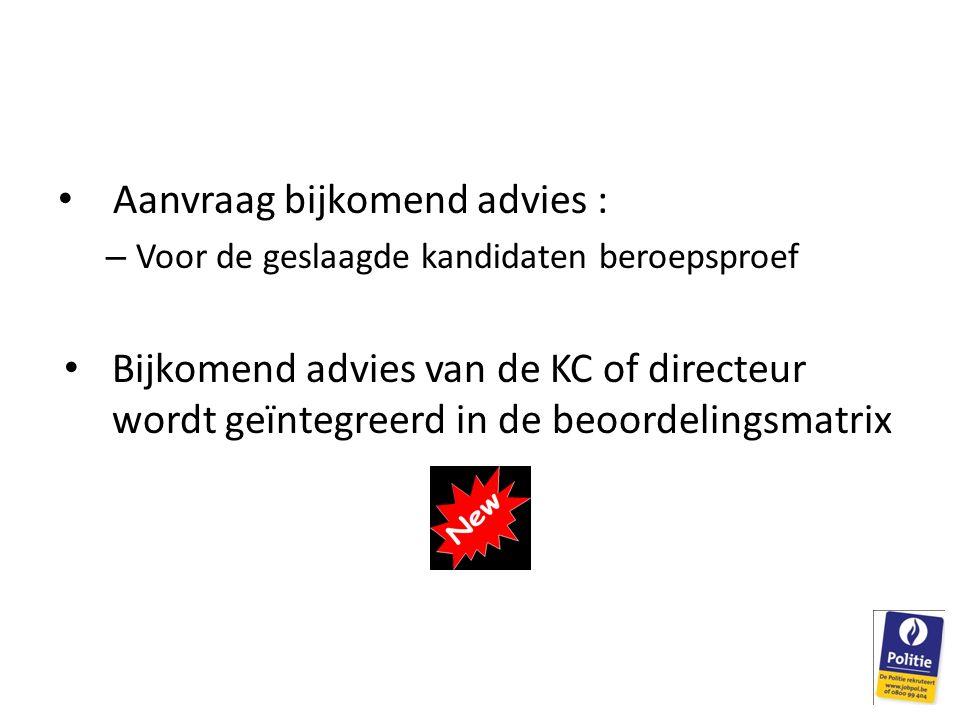Aanvraag bijkomend advies : – Voor de geslaagde kandidaten beroepsproef Bijkomend advies van de KC of directeur wordt geïntegreerd in de beoordelingsmatrix