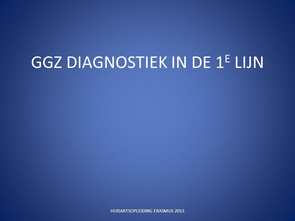 GGZ DIAGNOSTIEK IN DE 1 E LIJN HUISARTSOPLEIDING ERASMUS 2013