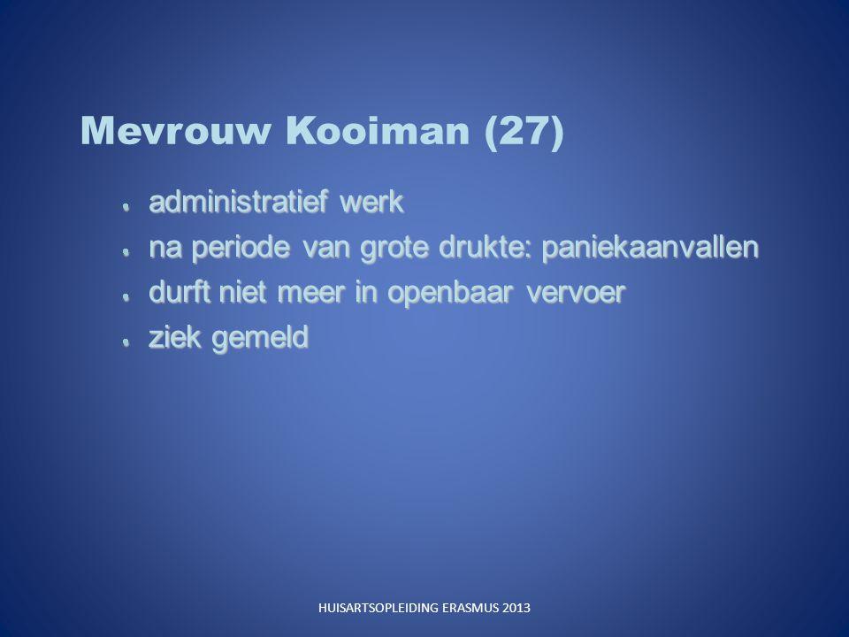 Mevrouw Kooiman (27)  administratief werk  na periode van grote drukte: paniekaanvallen  durft niet meer in openbaar vervoer  ziek gemeld HUISARTSOPLEIDING ERASMUS 2013