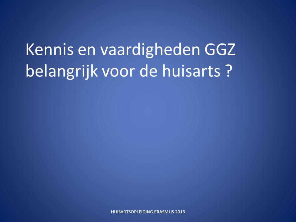 Kennis en vaardigheden GGZ belangrijk voor de huisarts HUISARTSOPLEIDING ERASMUS 2013