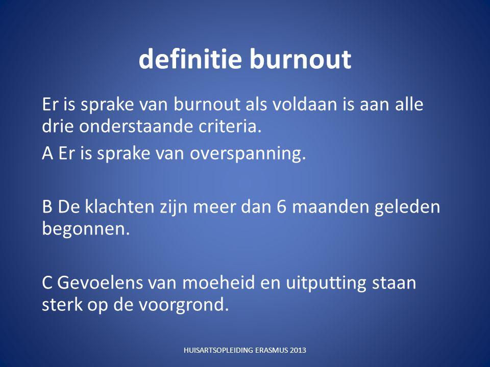 definitie burnout Er is sprake van burnout als voldaan is aan alle drie onderstaande criteria.