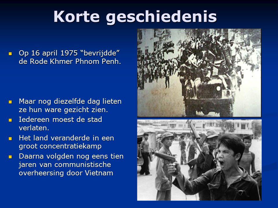 """Korte geschiedenis Op 16 april 1975 """"bevrijdde"""" de Rode Khmer Phnom Penh. Op 16 april 1975 """"bevrijdde"""" de Rode Khmer Phnom Penh. Maar nog diezelfde da"""