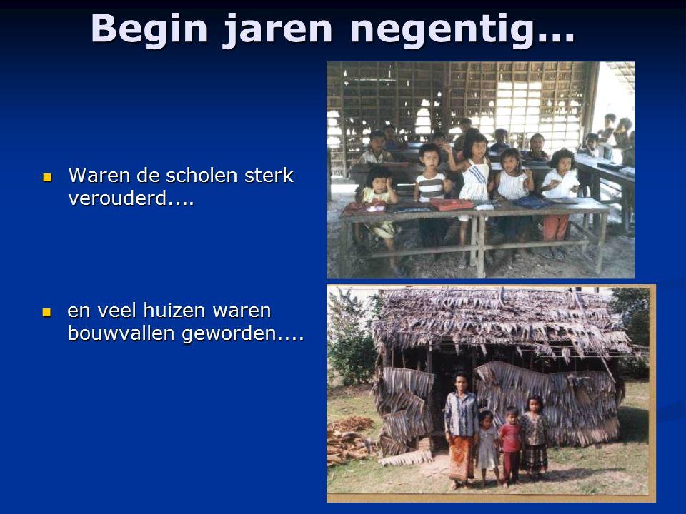 Begin jaren negentig... Waren de scholen sterk verouderd.... Waren de scholen sterk verouderd.... en veel huizen waren bouwvallen geworden....