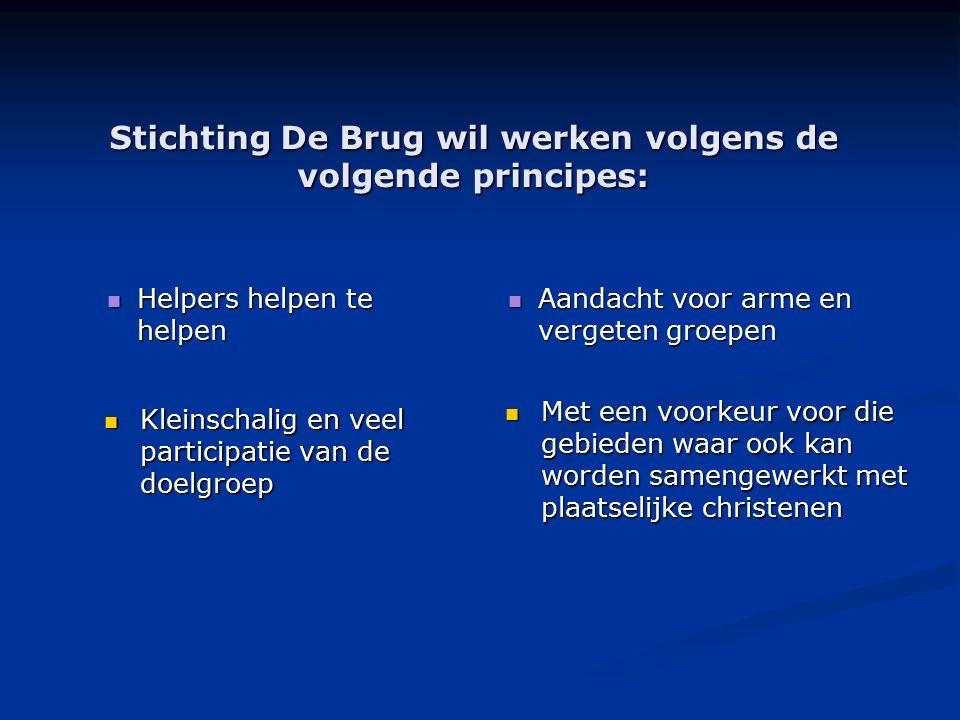 Stichting De Brug wil werken volgens de volgende principes: Helpers helpen te helpen Helpers helpen te helpen Aandacht voor arme en vergeten groepen K