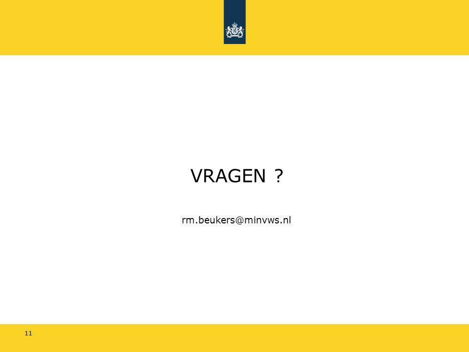 VRAGEN ? rm.beukers@minvws.nl 11