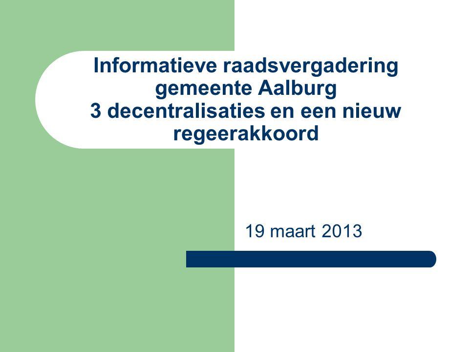 Informatieve raadsvergadering gemeente Aalburg 3 decentralisaties en een nieuw regeerakkoord 19 maart 2013