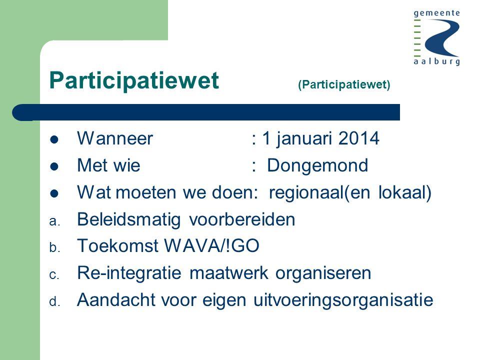 Participatiewet (Participatiewet) Wanneer : 1 januari 2014 Met wie : Dongemond Wat moeten we doen: regionaal(en lokaal) a.
