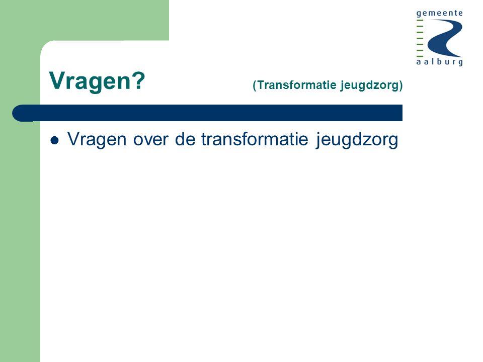 Vragen (Transformatie jeugdzorg) Vragen over de transformatie jeugdzorg