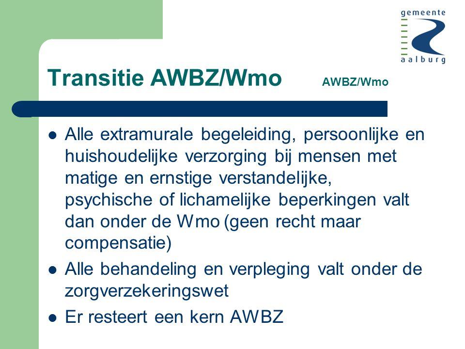 Transitie AWBZ/Wmo AWBZ/Wmo Alle extramurale begeleiding, persoonlijke en huishoudelijke verzorging bij mensen met matige en ernstige verstandelijke, psychische of lichamelijke beperkingen valt dan onder de Wmo (geen recht maar compensatie) Alle behandeling en verpleging valt onder de zorgverzekeringswet Er resteert een kern AWBZ