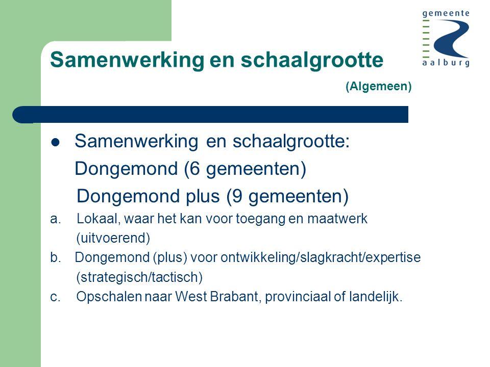 Samenwerking en schaalgrootte (Algemeen) Samenwerking en schaalgrootte: Dongemond (6 gemeenten) Dongemond plus (9 gemeenten) a.