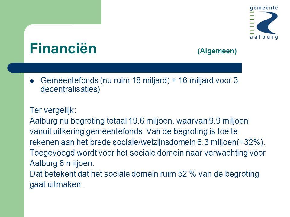 Financiën (Algemeen) Gemeentefonds (nu ruim 18 miljard) + 16 miljard voor 3 decentralisaties) Ter vergelijk: Aalburg nu begroting totaal 19.6 miljoen, waarvan 9.9 miljoen vanuit uitkering gemeentefonds.