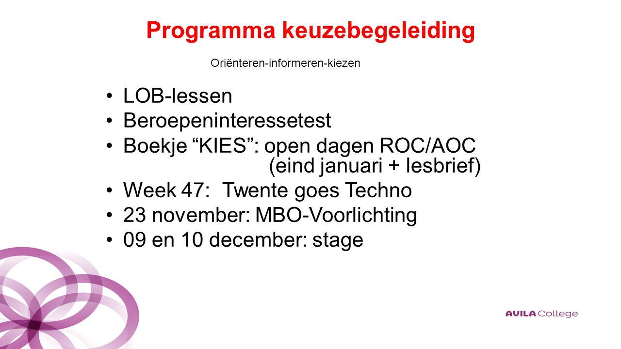 Programma keuzebegeleiding LOB-lessen Beroepeninteressetest Boekje KIES : open dagen ROC/AOC (eind januari + lesbrief) Week 47:Twente goes Techno 23 november: MBO-Voorlichting 09 en 10 december: stage Oriënteren-informeren-kiezen