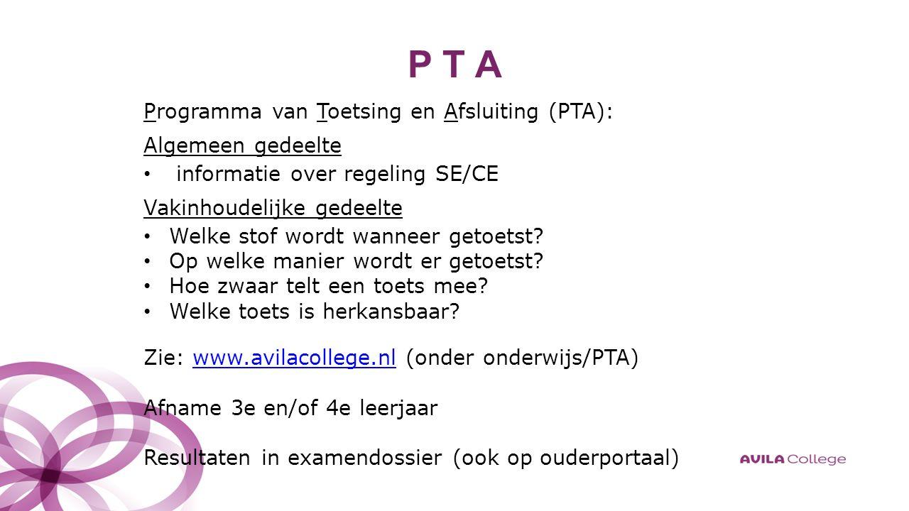 P T A Programma van Toetsing en Afsluiting (PTA): Algemeen gedeelte informatie over regeling SE/CE Vakinhoudelijke gedeelte Welke stof wordt wanneer getoetst.