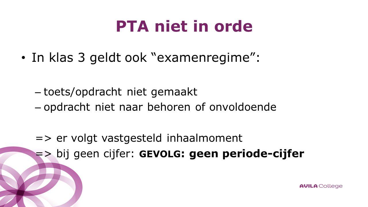 PTA niet in orde In klas 3 geldt ook examenregime : – toets/opdracht niet gemaakt – opdracht niet naar behoren of onvoldoende => er volgt vastgesteld inhaalmoment => bij geen cijfer: GEVOLG : geen periode-cijfer