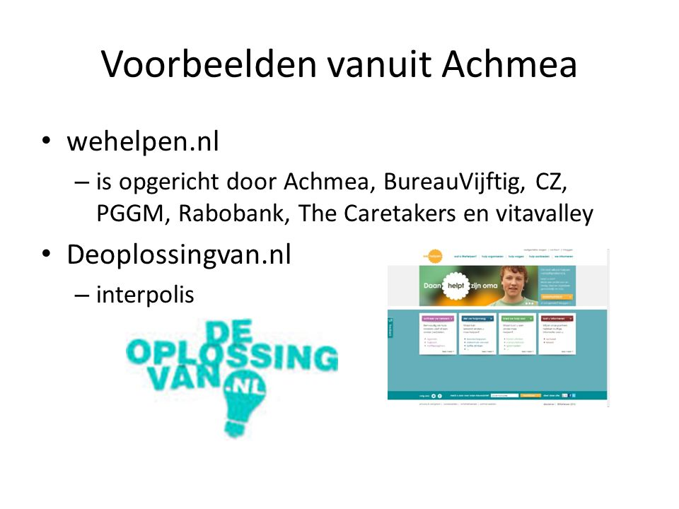 Voorbeelden vanuit Achmea wehelpen.nl – is opgericht door Achmea, BureauVijftig, CZ, PGGM, Rabobank, The Caretakers en vitavalley Deoplossingvan.nl – interpolis