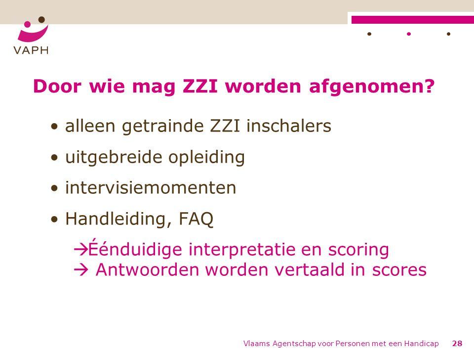 Vlaams Agentschap voor Personen met een Handicap28 Door wie mag ZZI worden afgenomen.