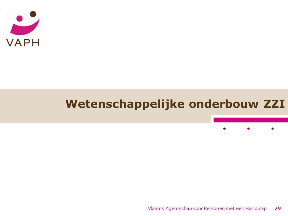 Vlaams Agentschap voor Personen met een Handicap29 Wetenschappelijke onderbouw ZZI