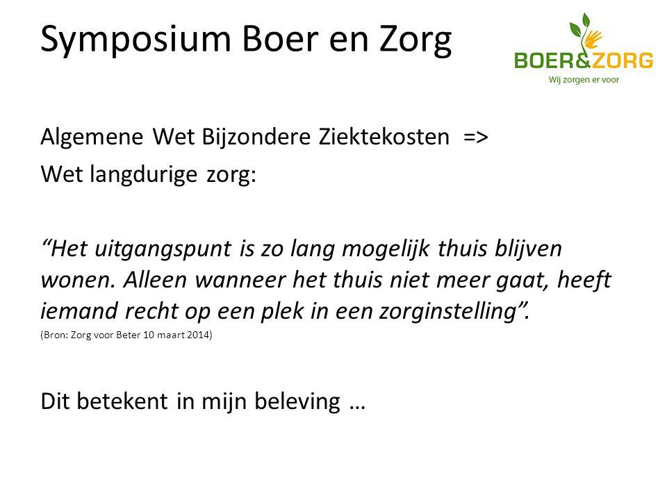 Symposium Boer en Zorg Algemene Wet Bijzondere Ziektekosten => Wet langdurige zorg: Het uitgangspunt is zo lang mogelijk thuis blijven wonen.