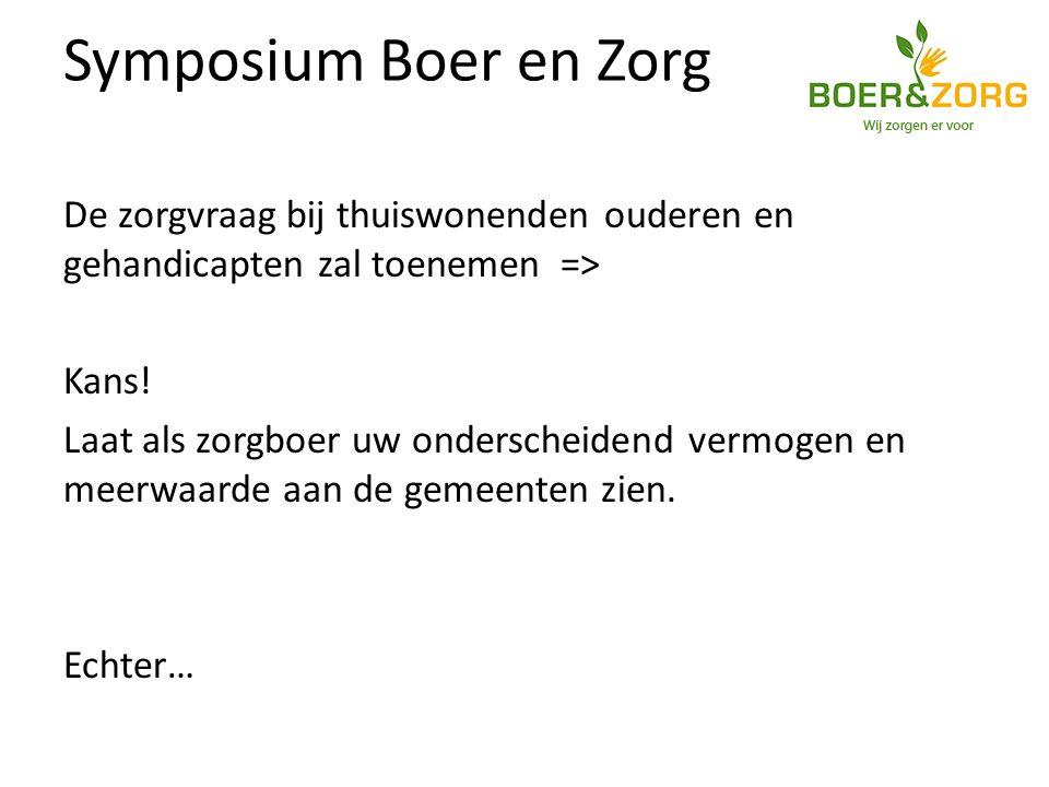 Symposium Boer en Zorg De zorgvraag bij thuiswonenden ouderen en gehandicapten zal toenemen => Kans.