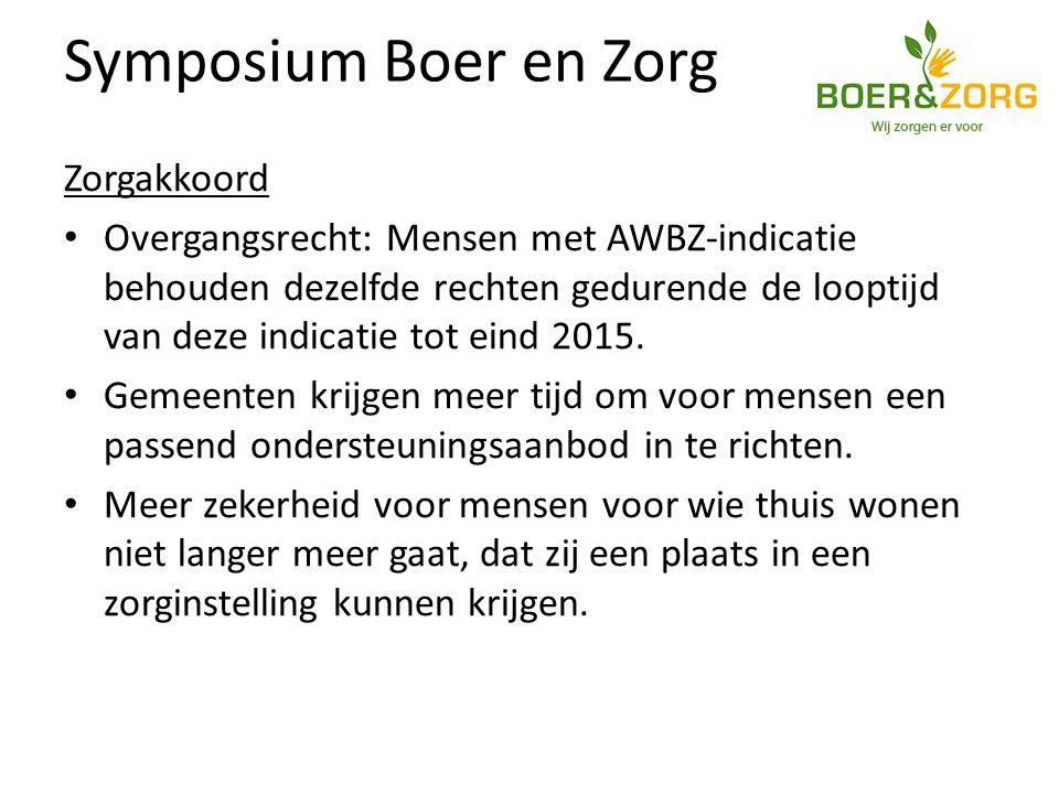 Symposium Boer en Zorg Zorgakkoord Overgangsrecht: Mensen met AWBZ-indicatie behouden dezelfde rechten gedurende de looptijd van deze indicatie tot eind 2015.