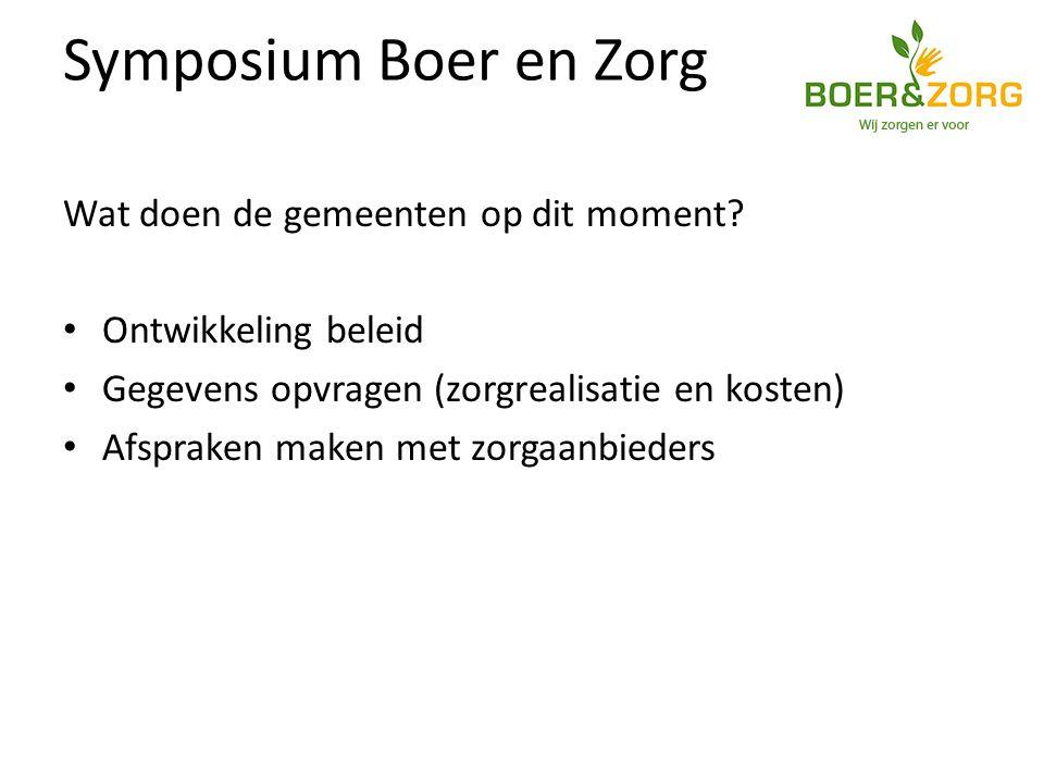 Symposium Boer en Zorg Wat doen de gemeenten op dit moment.